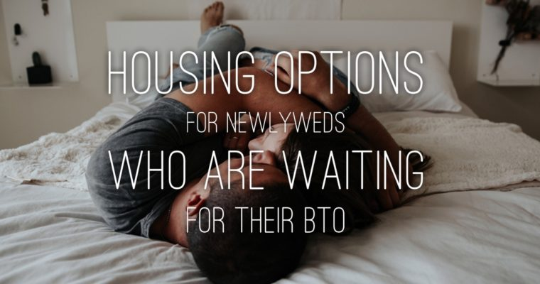 Housing Options For Newlyweds Who Are Waiting For Their BTO