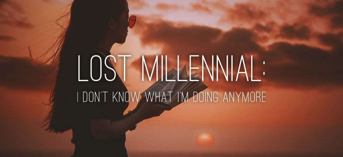 Lost Millennial: I don't know what I'm doing anymore