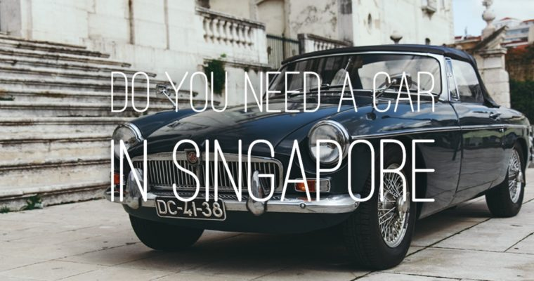 Do You Need A Car In Singapore?