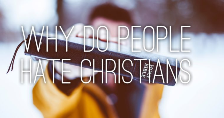 Why do people hate Christians?