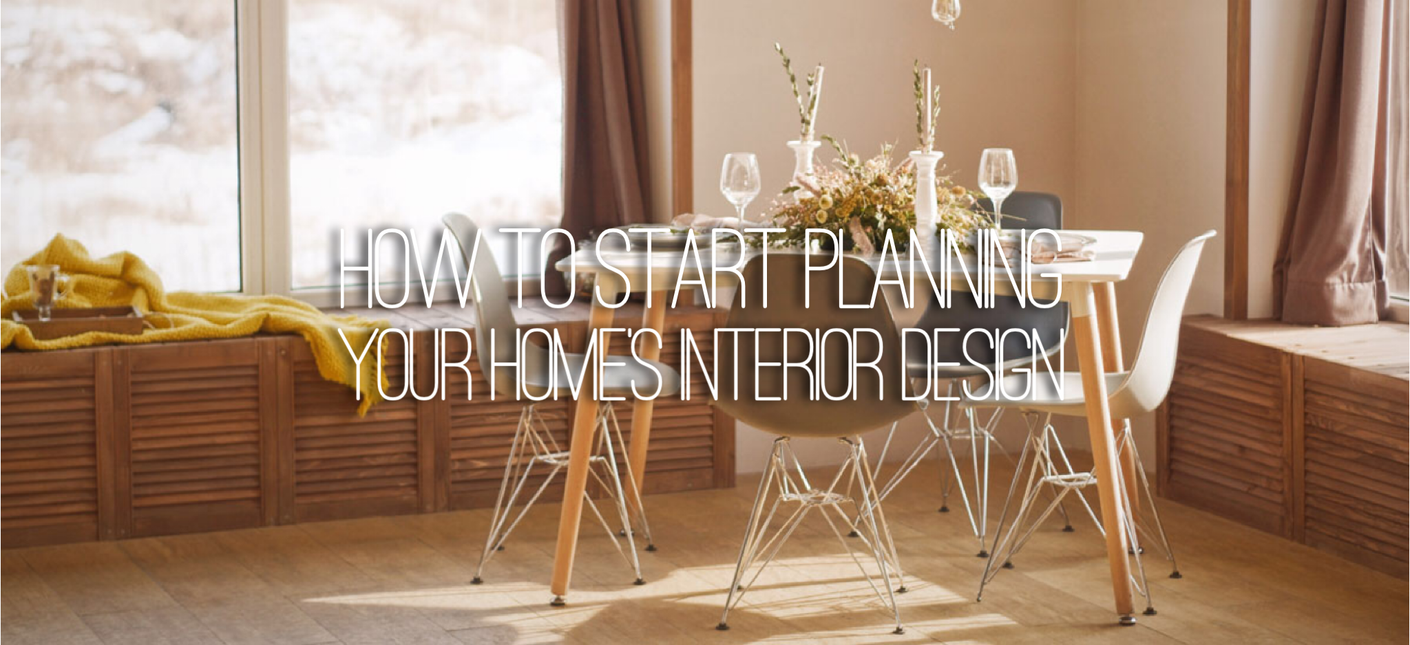 How to start planning your homes interior design